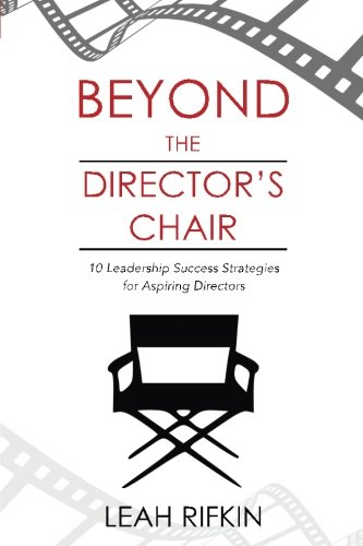 Beyond the Director's Chair: 10 Leadership Success Strategies for Aspiring Directors