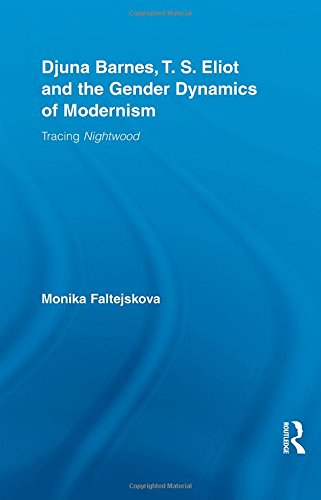 Djuna Barnes, T. S. Eliot and the Gender Dynamics of Modernism: Tracing Nightwood (Studies in Major Literary Authors)