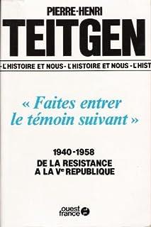 Faites entrer le témoin suivant : 1940-1958 : de la Résistance à la Ve République