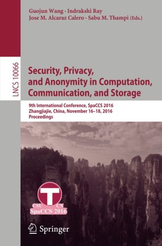Security, Privacy, and Anonymity in Computation, Communication, and Storage: 9th International Conference, SpaCCS 2016, Zhangjiajie, China, November ... (Lecture Notes in Computer Science)