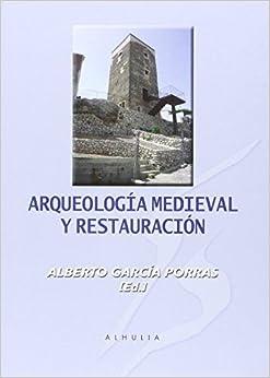 Arqueología Medieval Y Restauración por Alberto García Porras (ed.) epub