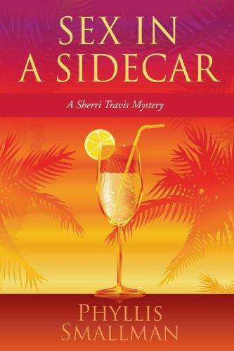 Book: Sex in a Sidecar (A Sherri Travis Mystery Book 2) by Phyllis Smallman