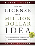 How to License Your Million Dollar Idea: Cash In On Your Inventions, New Product Ideas, Software, Web Business Ideas, And More, 3rd Edition