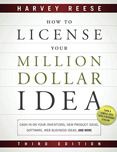 How to License Your Million Dollar Idea: Cash In On Your Inventions, New Product Ideas, Software, Web Business Ideas, And More, 3rd Edition (How To Market An App)