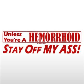 Unless youre a hemorrhoid bumper sticker sticker graphic novelty funny political humor