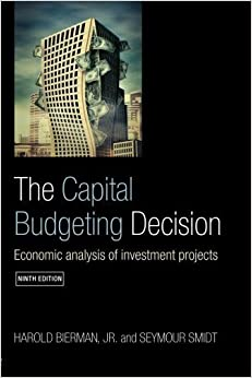 The Capital Budgeting Decision, Ninth Edition: Economic Analysis of Investment Projects 9th (ninth) Edition by Bierman Jr., Harold, Smidt, Seymour published by Routledge (2006)
