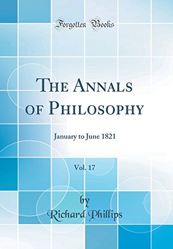 The Annals of Philosophy, Vol. 17: January to June 1821 (Classic Reprint)