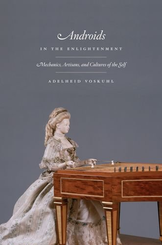 Androids in the Enlightenment: Mechanics, Artisans, and Cultures of the Self
