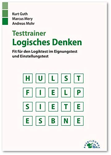 Testtrainer Logisches Denken: Fit für den Logiktest im Eignungstest und Einstellungstest