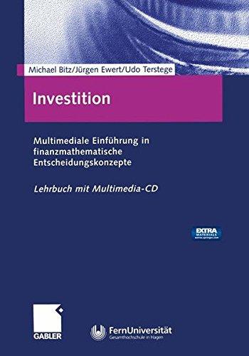 Investition. Multimediale Einführung in finanzmathematische Entscheidungskonzepte. Mit Multimedia-CD.