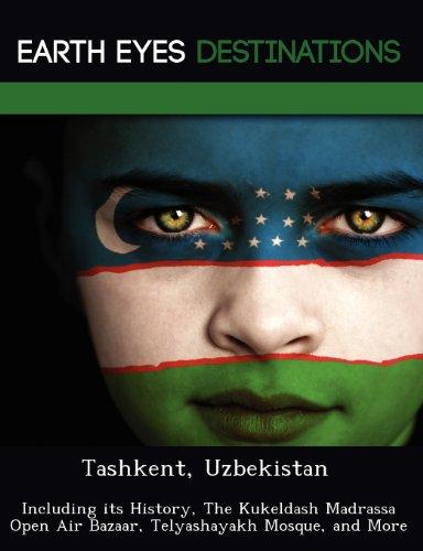 Tashkent, Uzbekistan: Including its History, The Kukeldash Madrassa Open Air Bazaar, Telyashayakh Mosque, and More