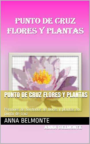 Amazon.com: PUNTO DE CRUZ FLORES Y PLANTAS: Patrones de ...