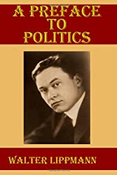 A Preface to Politics: (Timeless Classic Books)