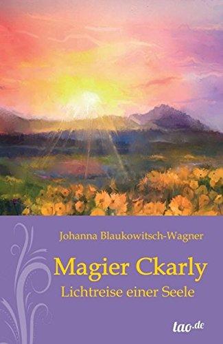 Magier Ckarly: Lichtreise einer Seele