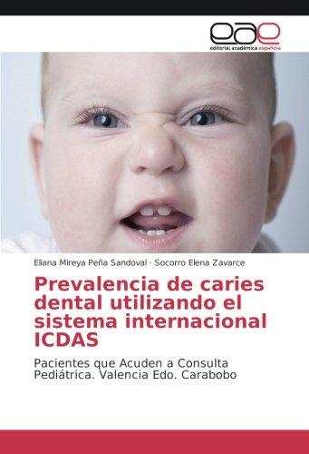 Prevalencia de caries dental utilizando el sistema internacional ICDAS: Pacientes que Acuden a Consulta Pediátrica. Valencia Edo. Carabobo (Spanish Edition)