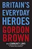 Britain's Everyday Heroes, Gordon Brown and Community Links Staff, 1845963075