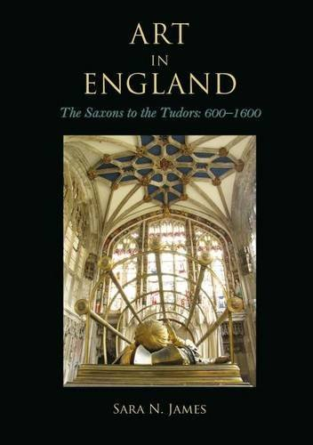 Art in England: The Saxons to the Tudors: 600-1600