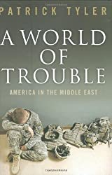 A World of Trouble: America in the Middle East by Patrick Tyler (2009-02-01)