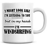 Yo podría aspecto Te estoy escuchando pero en mi cabeza i 'm Windsurf Taza de café