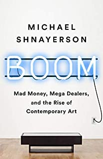 Book Cover: Boom: Mad Money, Mega Dealers, and the Rise of Contemporary Art
