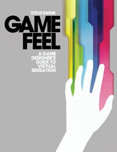 Game Feel: A Game Designer's Guide to Virtual Sensation (Morgan Kaufmann Game Design Books) by imusti