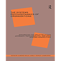 The Systems Psychodynamics of Organizations: Integrating the Group Relations Approach, Psychoanalytic, and Open Systems Perspectives (English Edition)