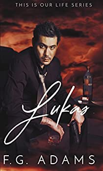 Lukas (This is Our Life Series Book 4) by [Adams, F.G.]