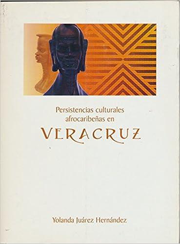 Persistencias Culturales Afrocaribenas En Veracruz Su Proceso de Conformacion desde la Colonia Hasta Fines Del Siglo XIX (2006 Paperback Edition): Yolanda ...