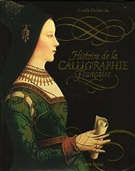Histoire de la calligraphie française par Claude Mediavilla