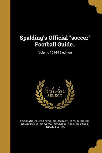 Spalding's Official Soccer Football Guide..; Volume 1914-15 Edition pdf epub