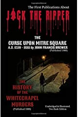 JACK THE RIPPER - First Publications (Published 1888. Illustrated): THE CURSE UPON MITRE SQUARE. A. D. 1530 - 1888 & THE HISTORY OF THE WHITECHAPEL MURDERS Paperback