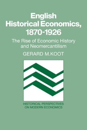 Download English Historical Economics, 1870-1926: The Rise of Economic History and Neomercantilism (Historical Perspectives on Modern Economics) PDF