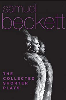 The Collected Shorter Plays of Samuel Beckett: All That Fall, Act Without Words, Krapp's Last Tape, Cascando, Eh Joe, Footfall, Rockaby and others by [Beckett, Samuel]