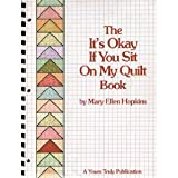 The It's Okay If You Sit on My Quilt Book, Mary E. Hopkins, 0932946097