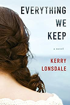 Everything We Keep: A Novel (The Everything Series Book 1) by [Lonsdale, Kerry]