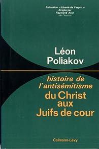 Du christ aux Juifs de cour:Histoire de l'antisémitisme -tome 1- par Léon Poliakov