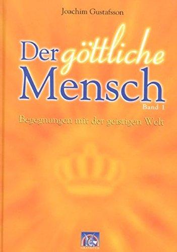 Der göttliche Mensch, Bd.1, Begegnungen mit der geistigen Welt