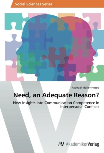 Need, an Adequate Reason?: New Insights into Communication Competence in Interpersonal Conflicts