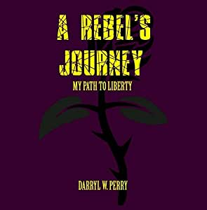 A Rebel's Journey: My Path to Liberty