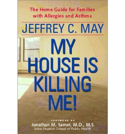 Read Online [(My House is Killing Me!: The Home Guide for Families with Allergies and Asthma)] [Author: Jeffrey C. May] published on (November, 2001) pdf
