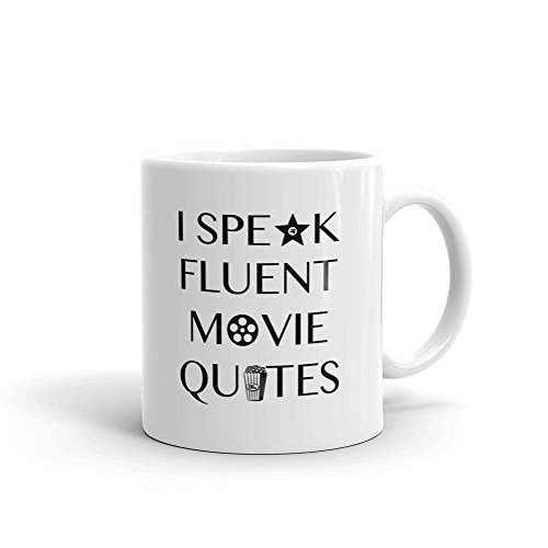 I Speak Fluent Movie Quotes Funny Novelty Humor 11oz White Ceramic Glass Coffee Tea Mug Cup by Movie Quote Coffee Mugs