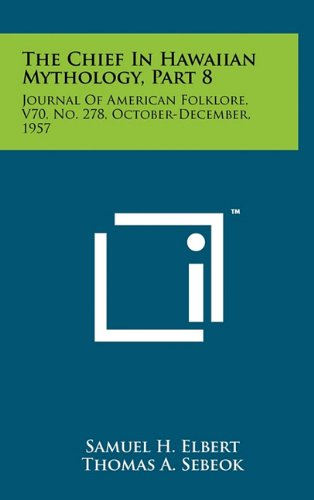 The Chief in Hawaiian Mythology, Part 8: Journal of American Folklore, V70, No. 278, October-December, 1957 pdf epub