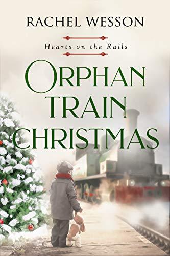 Heart Trains - Orphan Train Christmas (Hearts on the Rails Book 3)