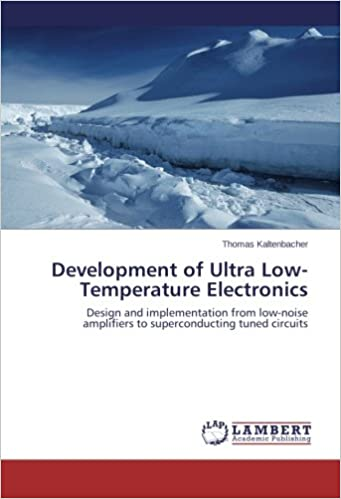 Development of Ultra Low-Temperature Electronics: Design and implementation from low-noise amplifiers to superconducting tuned circuits