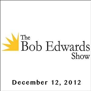 The Bob Edwards Show, Bill Ayers and John Pizzarelli, December 12, 2012 Radio/TV Program