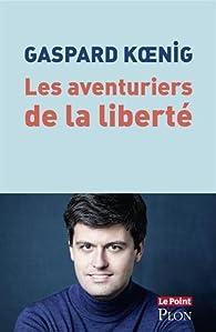 Les aventuriers de la liberté par Gaspard Koenig