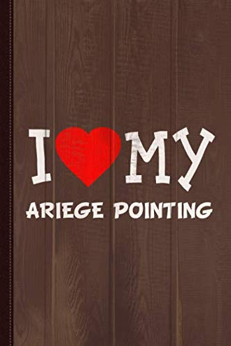 I Love My Ariege Pointing Dog Breed Journal Notebook: Blank Lined Ruled For Writing 6x9 110 -