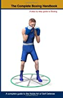 The Complete Boxing Handbook: A Step By Step