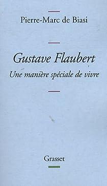 Gustave Flaubert : Une manière spéciale de vivre par Biasi