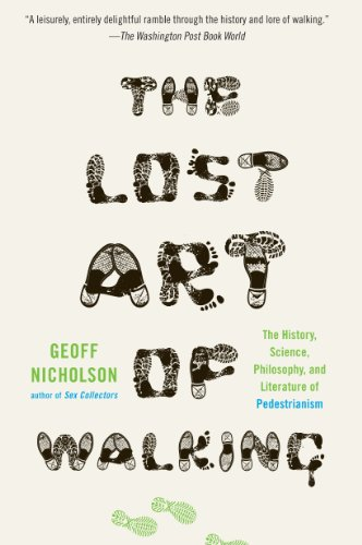 The Lost Art of Walking: The History, Science, and Literature of Pedestrianism by [Nicholson, Geoff]